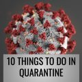 10 Things to Do While Quarantined